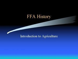 FFA History Introduction to Agriculture What is FFA