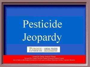 Pesticide Jeopardy Created By Purdue Pesticide Program Revised