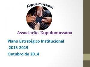 Associao Kupulumussana Plano Estratgico Institucional 2015 2019 Outubro