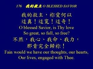 176 O BLESSED SAVIOR O blessed Savior is