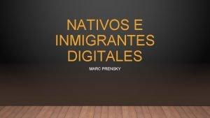 NATIVOS E INMIGRANTES DIGITALES MARC PRENSKY MARC PRENSKY