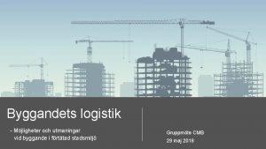 Byggandets logistik Mjligheter och utmaningar vid byggande i