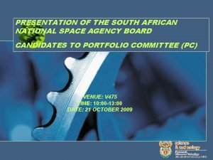 PRESENTATION OF THE SOUTH AFRICAN NATIONAL SPACE AGENCY