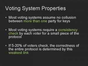 Voting System Properties Most voting systems assume no