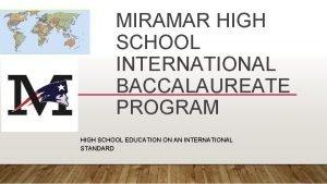 MIRAMAR HIGH SCHOOL INTERNATIONAL BACCALAUREATE PROGRAM HIGH SCHOOL