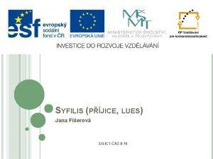 SYFILIS PJICE LUES Jana Fierov EUICTAZ8 14 Anotace