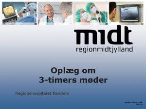 Oplg om 3 timers mder Regionshospitalet Randers Forml
