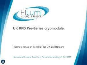 UK RFD PreSeries cryomodule Thomas Jones on behalf