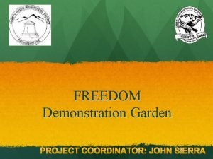 FREEDOM Demonstration Garden Mission This garden will be