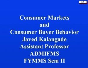 5 1 Consumer Markets and Consumer Buyer Behavior