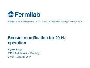 Booster modification for 20 Hz operation Kiyomi Seiya