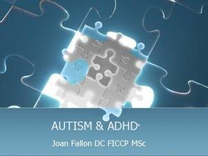 AUTISM ADHD Joan Fallon DC FICCP MSc Autism