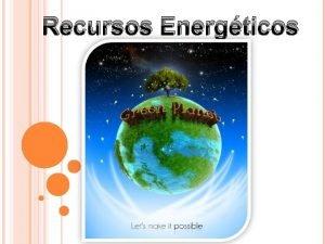 Recursos Energticos Introduo Os recursos energticos renovveis ou
