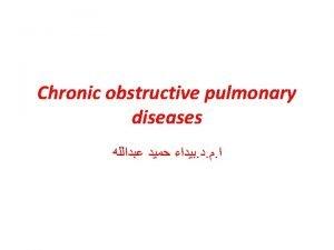 Chronic obstructive pulmonary diseases Chronic obstructive pulmonary diseases