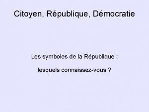 Citoyen Rpublique Dmocratie Les symboles de la Rpublique