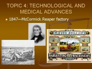 TOPIC 4 TECHNOLOGICAL AND MEDICAL ADVANCES n 1847Mc