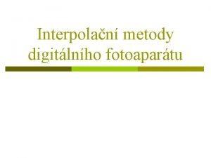 Interpolan metody digitlnho fotoapartu Princip barevnho snmn Princip