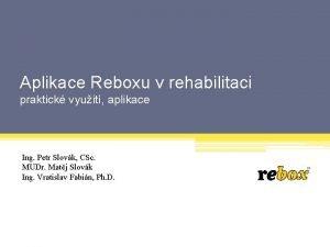 Aplikace Reboxu v rehabilitaci praktick vyuit aplikace Ing