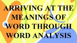 ARRIVING AT THE MEANINGS OF WORD THROUGH WORD