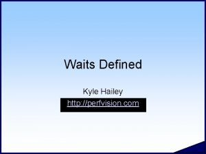 Waits Defined Kyle Hailey http perfvision com Top