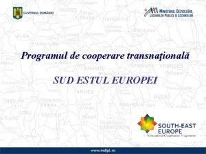 Programul de cooperare transnaional SUD ESTUL EUROPEI Obiectivul