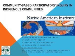 COMMUNITYBASED PARTICIPATORY INQUIRY IN INDIGENOUS COMMUNITIES HEATHER HOWARDBOBIWASH