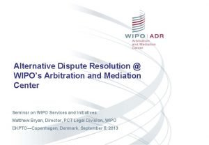 Alternative Dispute Resolution WIPOs Arbitration and Mediation Center
