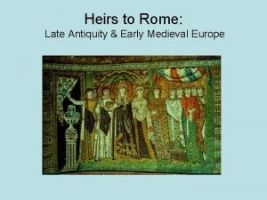 Heirs to Rome Late Antiquity Early Medieval Europe