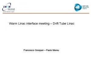 Warm Linac interface meeting Drift Tube Linac Francesco
