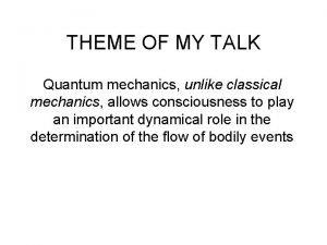 THEME OF MY TALK Quantum mechanics unlike classical