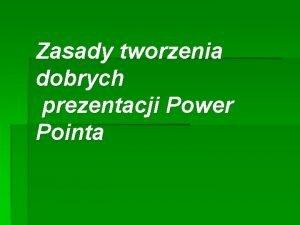 Zasady tworzenia dobrych prezentacji Power Pointa Czas prezentacji