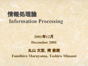 Information Processing 2001 12 December 2001 Fumihiro Maruyama