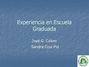 Experiencia en Escuela Graduada Jos G Colom Sandra