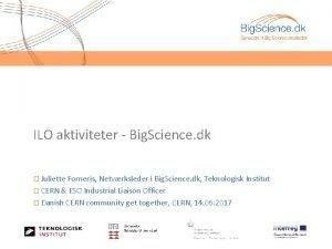 ILO aktiviteter Big Science dk Juliette Forneris Netvrksleder