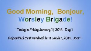 Good Morning Bonjour Worsley Brigade Today is Friday