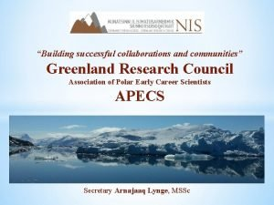 Building successful collaborations and communities Greenland Research Council