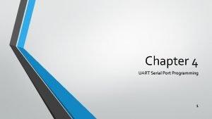 Chapter 4 UART Serial Port Programming 1 Serial