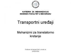 KATEDRA ZA MEHANIZACIJU MAINSKI FAKULTET U BEOGRADU Transportni