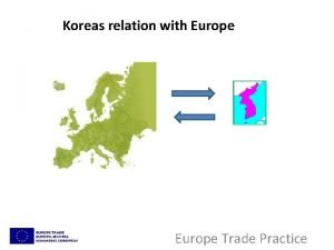 Koreas relation with Europe Trade Practice Koreas relation