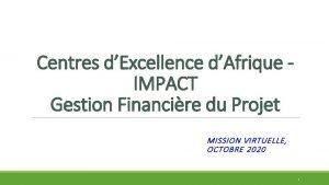 Centres dExcellence dAfrique IMPACT Gestion Financire du Projet