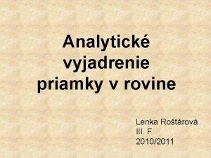 Analytick vyjadrenie priamky v rovine Lenka Rotrov III
