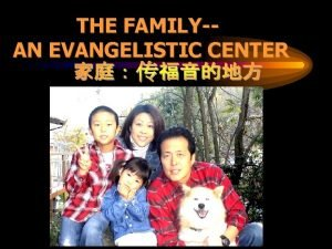THE FAMILYAN EVANGELISTIC CENTER 1 Families are in