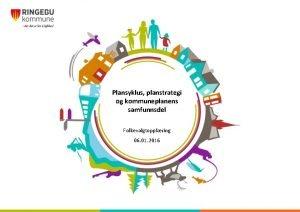 Plansyklus planstrategi og kommuneplanens samfunnsdel Folkevalgtopplring 06 01