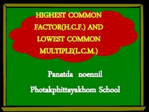 HIGHEST COMMON FACTORH C F AND LOWEST COMMON