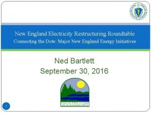 New England Electricity Restructuring Roundtable Connecting the Dots