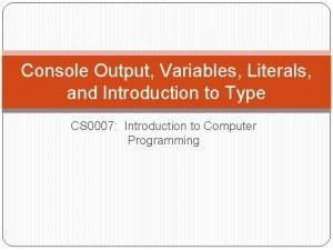 Console Output Variables Literals and Introduction to Type