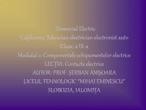 Domeniul Electric Calificarea Tehnician electronist auto Clasa a