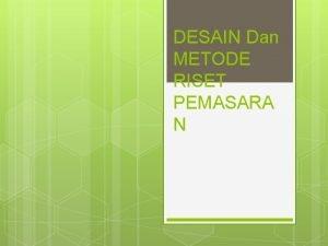 DESAIN Dan METODE RISET PEMASARA N Desain Riset