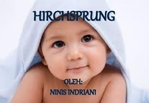 HIRCHSPRUNG OLEH NINIS INDRIANI HISTORY Tahun 1886 Harold