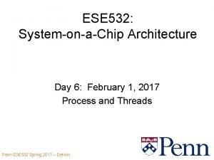ESE 532 SystemonaChip Architecture Day 6 February 1